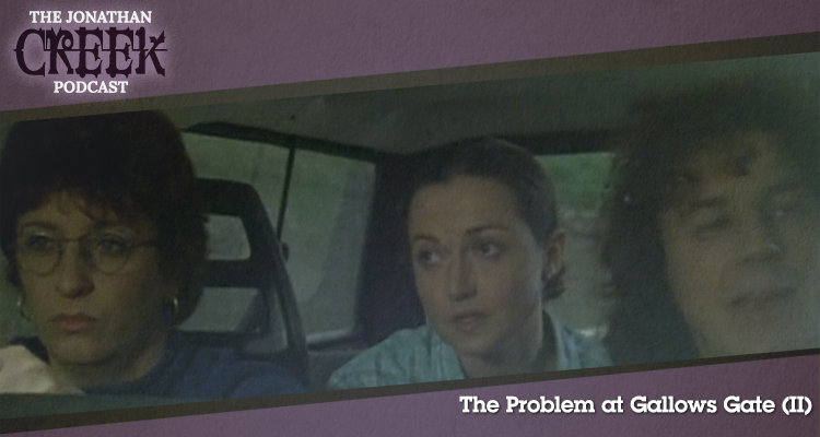 The Problem at Gallows Gate (Part 2) - Episode 10 - Jonathan Creek Podcast