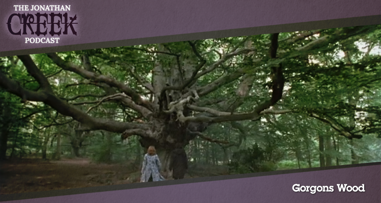 Gorgons Wood - Episode 26 - Jonathan Creek Podcast