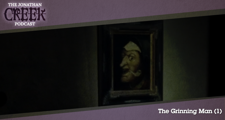 The Grinning Man (1) - Episode 27 - Jonathan Creek Podcast