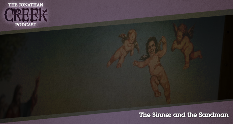 The Sinner and the Sandman - Episode 32 - Jonathan Creek Podcast